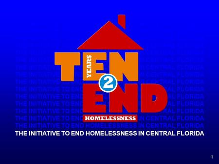 1 THE INITIATIVE TO END HOMELESSNESS IN CENTRAL FLORIDA.