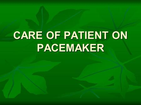 CARE OF PATIENT ON PACEMAKER. WHAT IS A PACEMAKER? - A cardiac pacemaker is an electronic device that delivers direct stimulation of the heart.