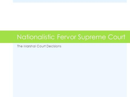 Nationalistic Fervor Supreme Court The Marshal Court Decisions.