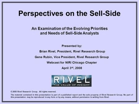 Perspectives on the Sell-Side An Examination of the Evolving Priorities and Needs of Sell-Side Analysts © 2008 Rivel Research Group. All rights reserved.