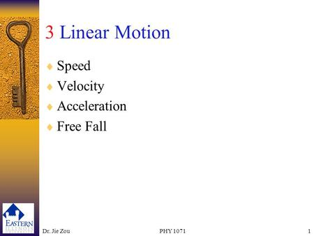 Dr. Jie ZouPHY 10711 3 Linear Motion Speed Velocity Acceleration Free Fall.