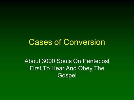 Cases of Conversion About 3000 Souls On Pentecost First To Hear And Obey The Gospel.