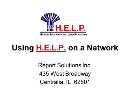 Using H.E.L.P. on a Network Report Solutions Inc. 435 West Broadway Centralia, IL 62801.