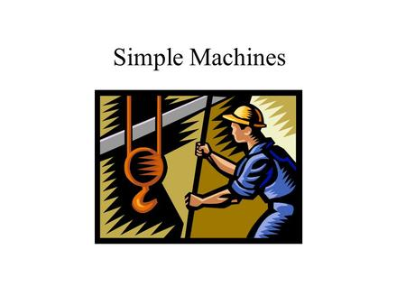 Simple Machines. Simple Machine - a device that changes the size or direction of a force being used to do work.