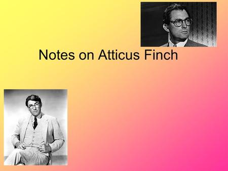 Notes on Atticus Finch. Q 1: How do we define the personality traits of a hero? We define the personality traits by the steps the Hero takes on the Heroes.
