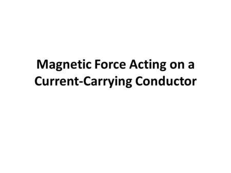 Magnetic Force Acting on a Current-Carrying Conductor.