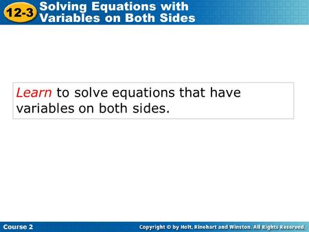 Learn to solve equations that have variables on both sides. Course 2 12-3 Solving Equations with Variables on Both Sides.