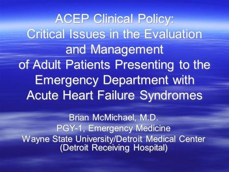 ACEP Clinical Policy: Critical Issues in the Evaluation and Management of Adult Patients Presenting to the Emergency Department with Acute Heart Failure.