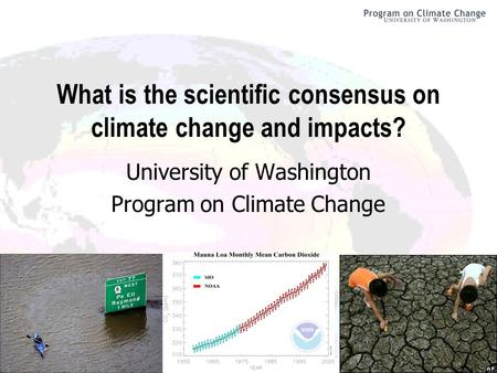 What is the scientific consensus on climate change and impacts? University of Washington Program on Climate Change.