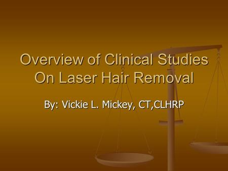 Overview of Clinical Studies On Laser Hair Removal By: Vickie L. Mickey, CT,CLHRP.