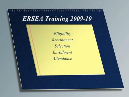 ERSEA Training 2009-10 Eligibility Recruitment Selection Enrollment Attendance.