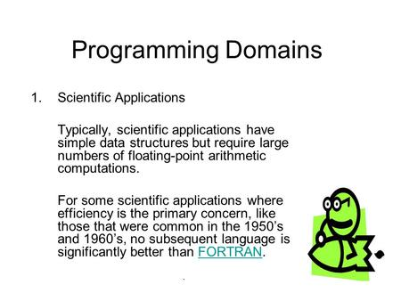 Programming Domains 1.Scientific Applications Typically, scientific applications have simple data structures but require large numbers of floating-point.