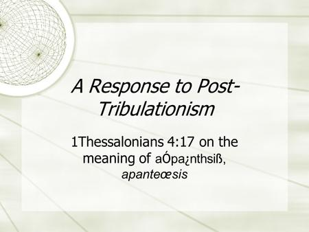 A Response to Post- Tribulationism 1Thessalonians 4:17 on the meaning of a Ó pa ¿ nthsi ß, apante œ sis.