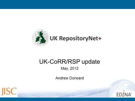 UK-CoRR/RSP update May, 2012 Andrew Dorward. 2 What is RepNet ? a socio-technical infrastructure supporting deposit, curation & exposure of Open Access.