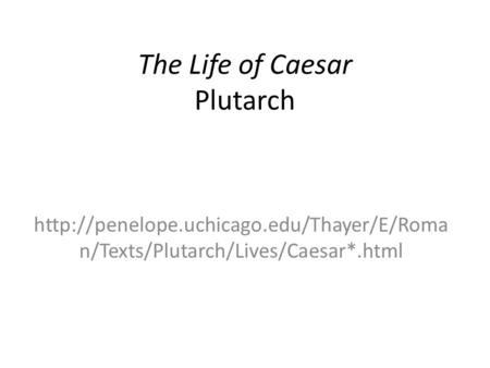 The Life of Caesar Plutarch  n/Texts/Plutarch/Lives/Caesar*.html.