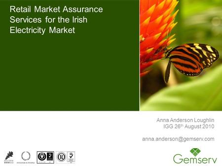 Retail Market Assurance Services for the Irish Electricity Market Anna Anderson Loughlin IGG 26 th August 2010
