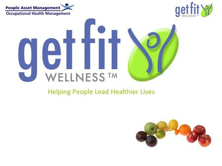 Helping People Lead Healthier Lives GetFit Health <strong>Manager</strong>.