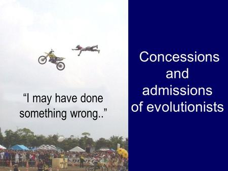 Concessions and admissions of evolutionists I may have done something wrong..