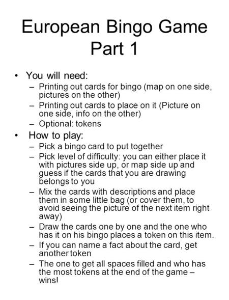European Bingo Game Part 1 You will need: –Printing out cards for bingo (map on one side, pictures on the other) –Printing out cards to place on it (Picture.