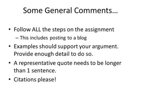 Some General Comments… Follow ALL the steps on the assignment – This includes posting to a blog Examples should support your argument. Provide enough detail.