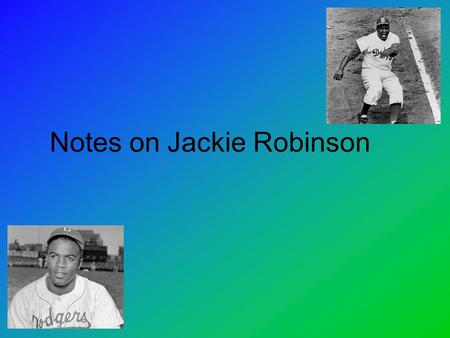 Notes on Jackie Robinson. How do we define the personality of a hero? a man of distinguished courage or ability, admired for his brave deeds and noble.