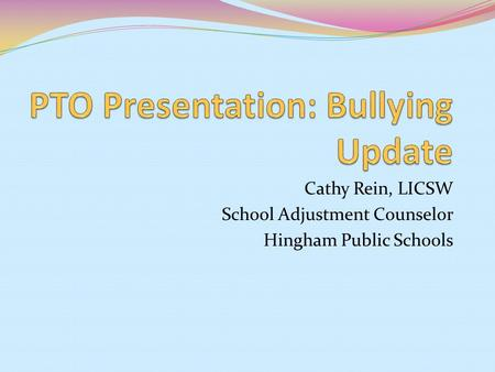 Cathy Rein, LICSW School Adjustment Counselor Hingham Public Schools.