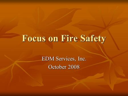 Focus on Fire Safety EDM Services, Inc. October 2008.