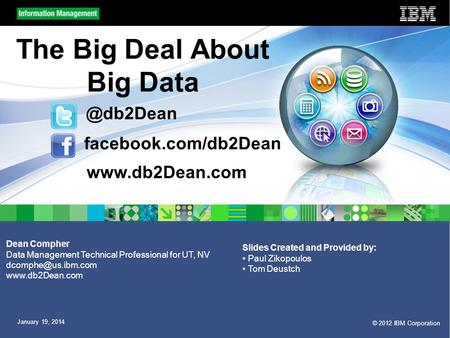 © 2012 IBM Corporation January 19, 2014 The Big Deal About Big Data Dean Compher Data Management Technical Professional for UT, NV