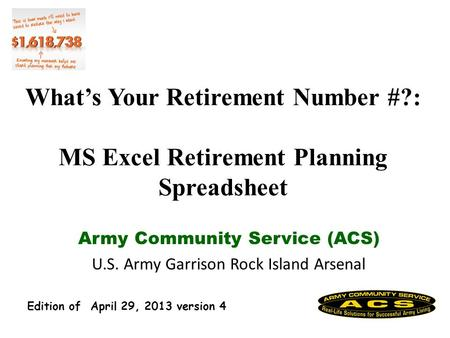 Whats Your Retirement Number #?: MS Excel Retirement Planning Spreadsheet Army Community Service (ACS) U.S. Army Garrison Rock Island Arsenal Edition.