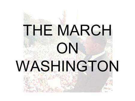 THE MARCH ON WASHINGTON. The role of Kennedy The events of Birmingham prompted President Kennedy to take action In a televised speech on 11 June 1963.