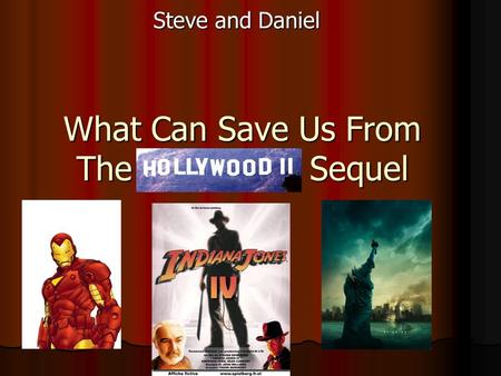 What Can Save Us From The Sequel Steve and Daniel.