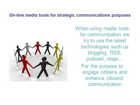 On-line media tools for strategic communications purposes When using media tools for communication we try to use the latest technologies such us blogging,