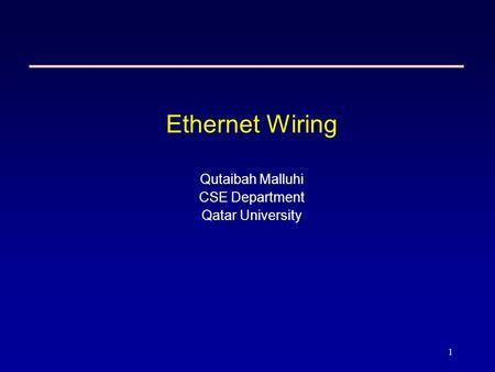 1 Ethernet Wiring Qutaibah Malluhi CSE Department Qatar University.