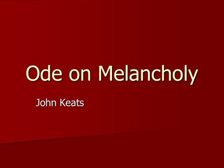 Ode on Melancholy John Keats.