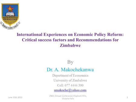 International Experiences on Economic Policy Reform: Critical success factors and Recommendations for Zimbabwe By Dr. A. Makochekanwa Department of Economics.