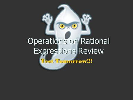 Operations on Rational Expressions Review Test Tomorrow!!!