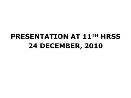 PRESENTATION AT 11 TH HRSS 24 DECEMBER, 2010. RESOURCE PERSON MAJ. GEN. NILENDRA KUMAR, FORMER JUDGE ADVOCATE GENERAL (ARMY) AND DIRECTOR, AMITY LAW SCHOOL,