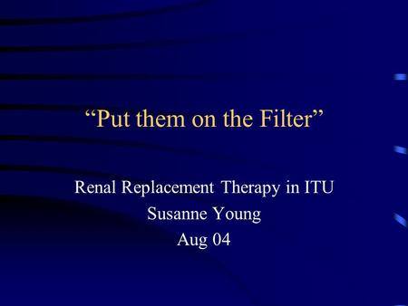 """Put them on the Filter"""