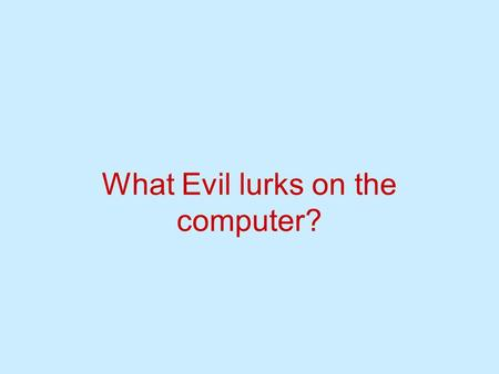 What Evil lurks on the computer?. Overview How to search History Bookmarks/Favorites Filtering Software What have the Brethren told us?