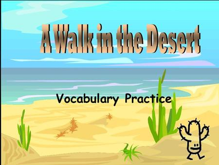 Vocabulary Practice Most deserts have hot, dry ______. B.climateclimate D.lumberinglumbering A.swallowsswallows C.eerieeerie.