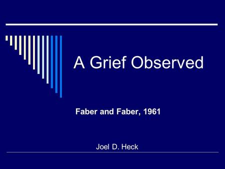 A Grief Observed Faber and Faber, 1961 Joel D. Heck.