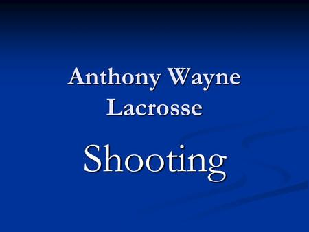 Anthony Wayne Lacrosse Shooting. Proper Technique There are several steps to make a good lacrosse shot. Step 1: During your wind-up, you want the lacrosse.