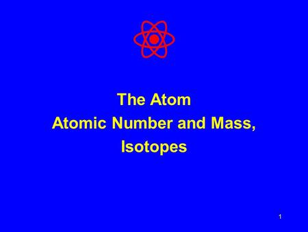 1 The Atom Atomic Number and Mass, Isotopes. 2 Elements Pure substances that cannot be separated into different substances by ordinary processes Are the.