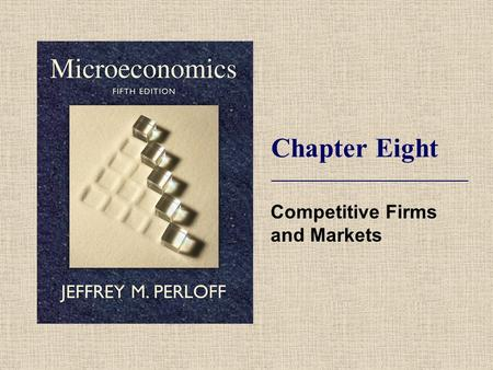 Chapter Eight Competitive Firms and Markets. © 2009 Pearson Addison-Wesley. All rights reserved. 8-2 Topics Competition. Profit Maximization. Competition.