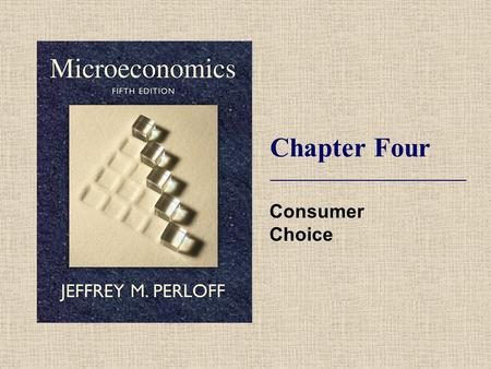 Chapter Four Consumer Choice. © 2009 Pearson Addison-Wesley. All rights reserved. 4-2 Chapter Outline 1.Preferences. 2.Utility. 3.Budget Constraint. 4.Constrained.