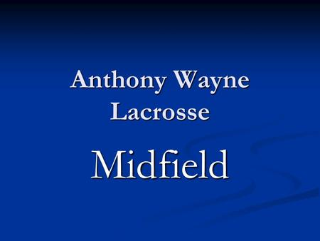 Anthony Wayne Lacrosse Midfield. Midfielder The midfielder's responsibility is to cover the entire field, playing both offense and defense. The midfielder.