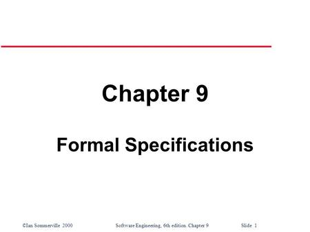 ©Ian Sommerville 2000Software Engineering, 6th edition. Chapter 9 Slide 1 Chapter 9 Formal Specifications.