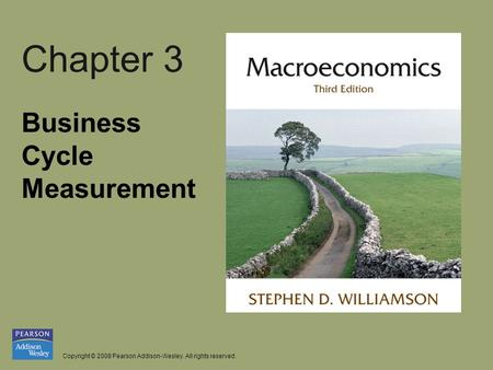 Copyright © 2008 Pearson Addison-Wesley. All rights reserved. Chapter 3 Business Cycle Measurement.