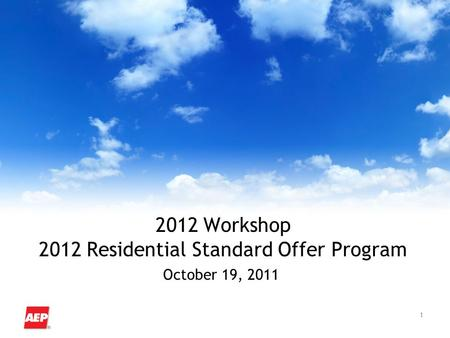 1 2012 Workshop 2012 Residential Standard Offer Program October 19, 2011.