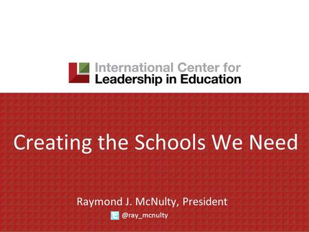 Creating the Schools We Need Raymond J. McNulty,